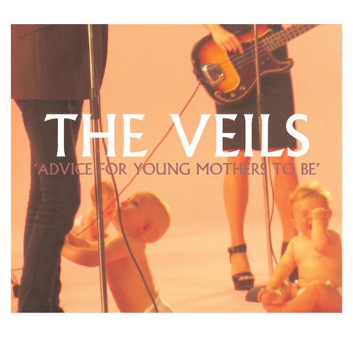 Advice For Young Mothers To Be (Benelux Mini Single) by The Veils