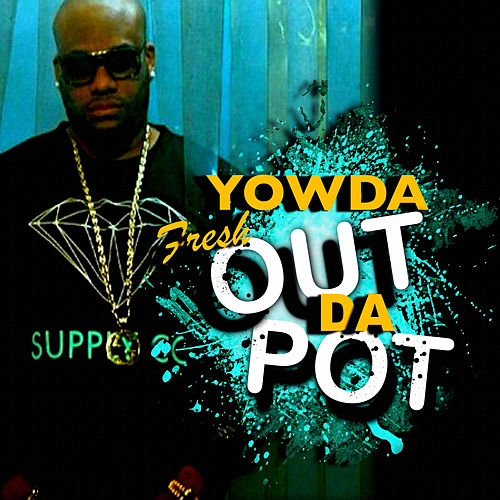 Fresh Out da Pot de Yowda