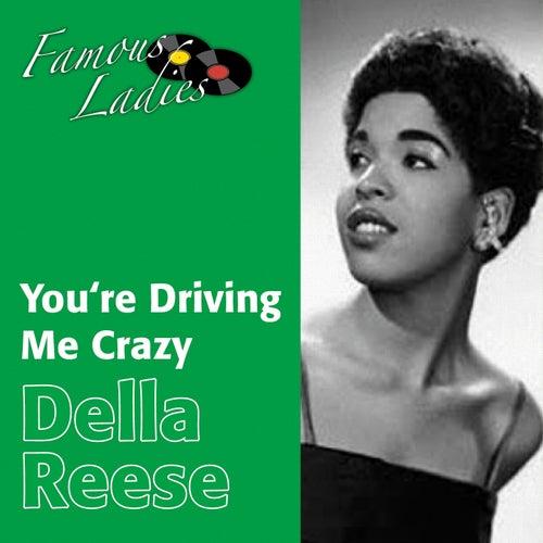 You're Driving Me Crazy (Famous Ladies) von Della Reese