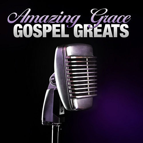 Amazing Grace - Gospel Greats by Various Artists