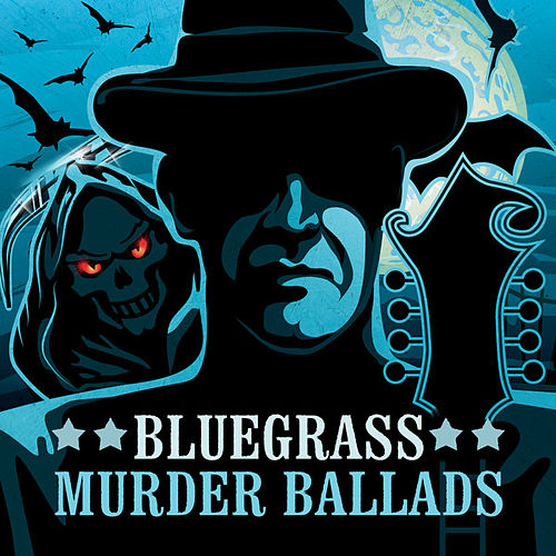 Bluegrass Murder Ballads by Various Artists