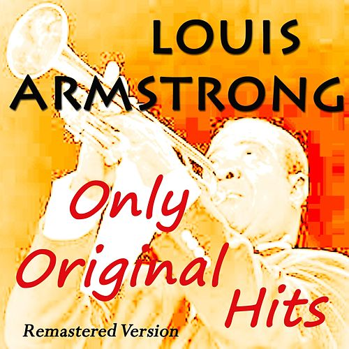 Louis Armstrong Only Original Hits (Remastered Version) de Louis Armstrong