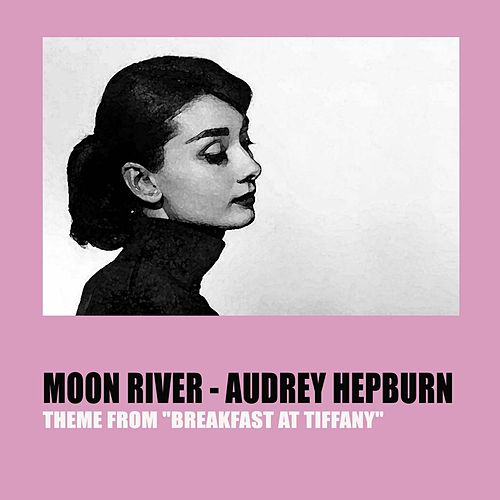 Moon River (Theme From ''Breakfast At Tiffany's'') by Audrey Hepburn