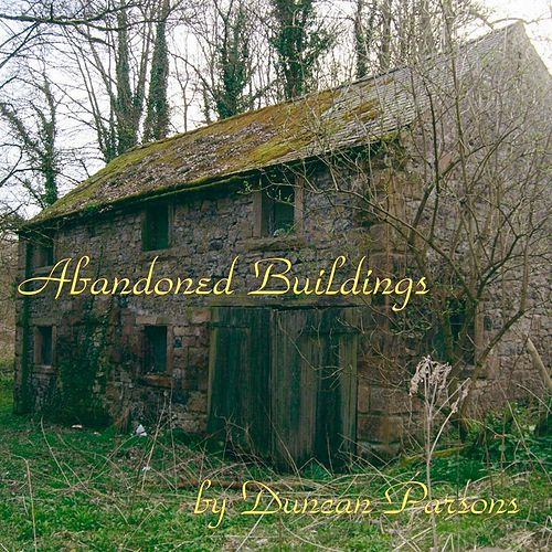 Abandoned Buildings by Duncan Parsons
