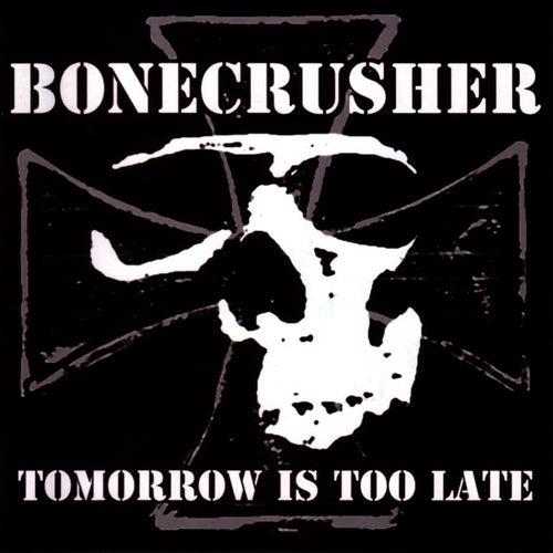 Tomorrow Is Too Late de Bonecrusher