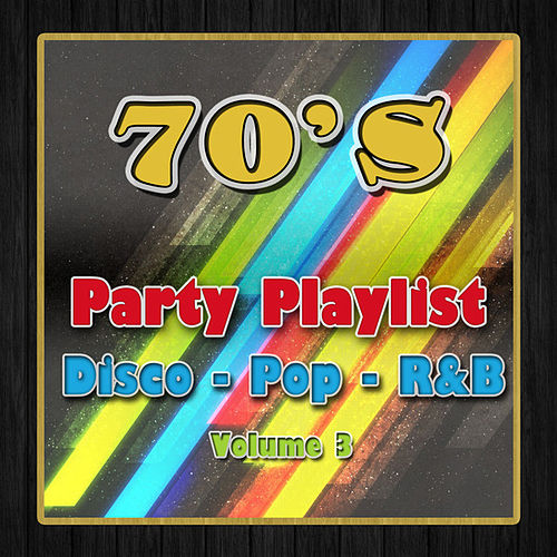 70s Party Playlist Vol 3 Disco Pop R&B by Various Artists