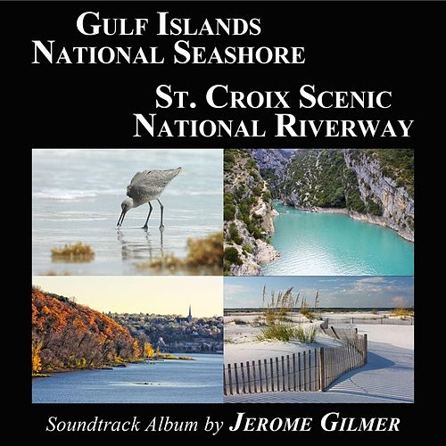Gulf Islands National Seashore & St. Croix Scenic National Riverway Soundtrack Album de Jerome Gilmer