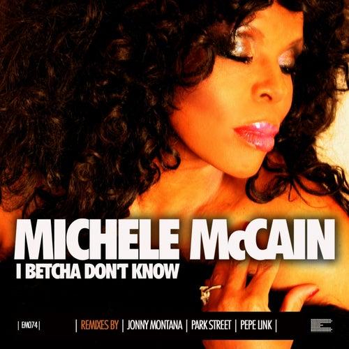I Betcha Don't Know (Remixes) de Michele Mccain