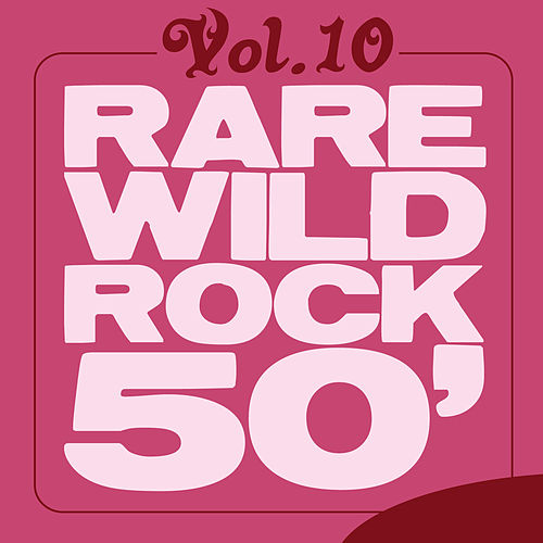 Rare Wild Rock 50', Vol. 10 by Various Artists