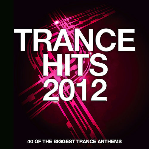 Trance Hits 2012 - 40 Of The Biggest Trance Anthems von Various Artists