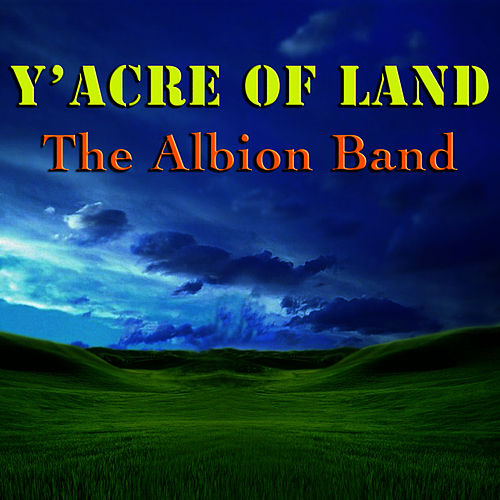 Y'acre of Land by The Albion Band