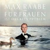 Für Frauen ist das kein Problem by Max Raabe