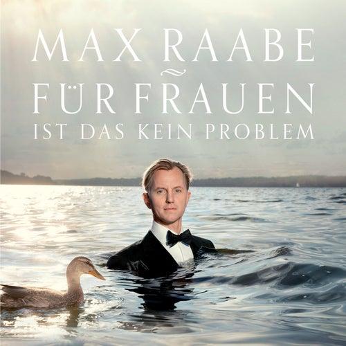 Für Frauen ist das kein Problem von Max Raabe