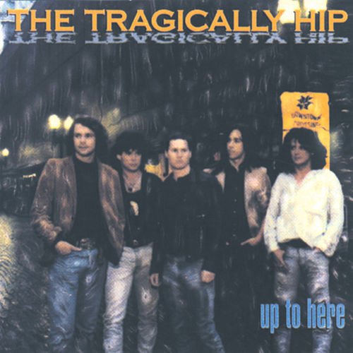 Up To Here by The Tragically Hip