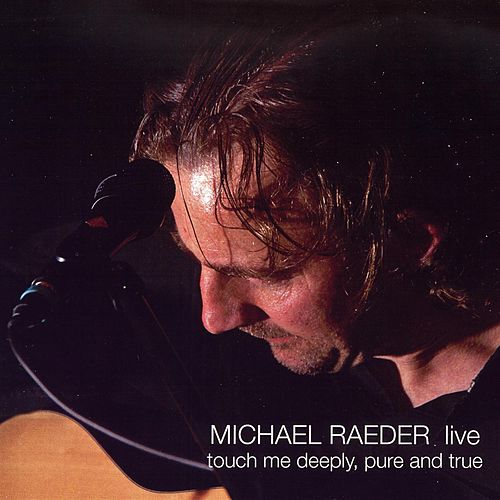 Touch Me Deeply, Pure And True von Michael Raeder