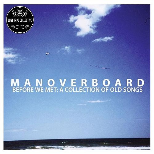 Before We Met: A Collection of Old Songs (Deluxe) de Man Overboard