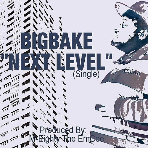 Next Level by Bigbake