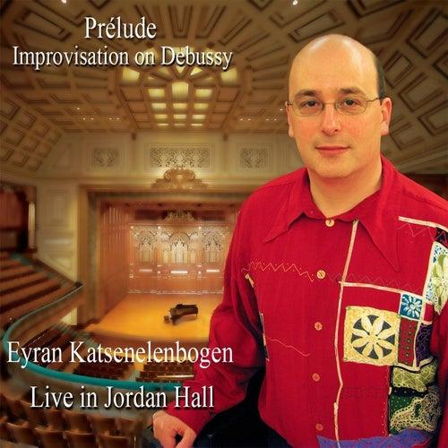 Prélude: Improvisation in the Style of Debussy (Live in Jordan Hall) de Eyran Katsenelenbogen