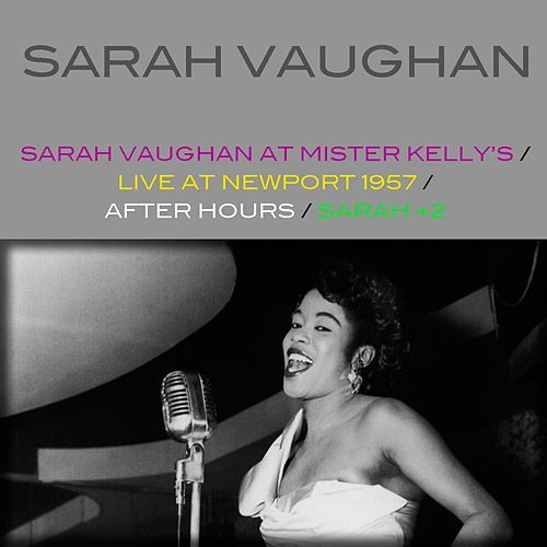 Sarah Vaughan At Mister Kelly's / Live At Newport 1957 / After Hours / Sarah + 2 by Sarah Vaughan