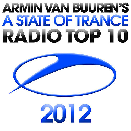 A State Of Trance Radio Top 10 - 2012 von Various Artists