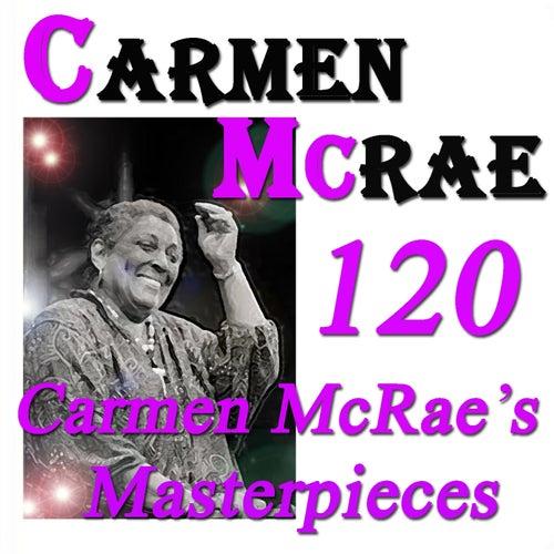 120 Carmen McRae's Masterpieces (Original Recordings Digitally Remastered) by Carmen McRae