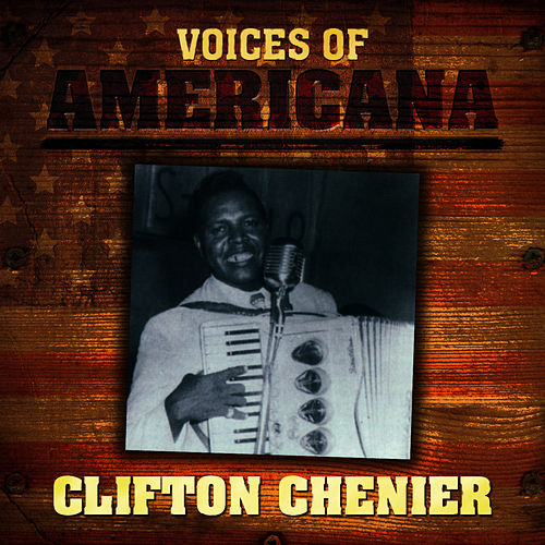 Voices Of Americana: Clifton Chenier de Clifton Chenier