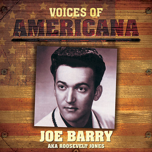 Voices Of Americana: Joe Barry AKA Roosevelt Jones de Joe Barry