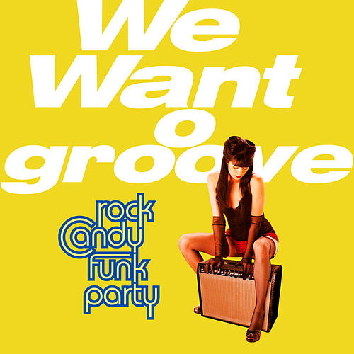 We Want Groove de Rock Candy Funk Party