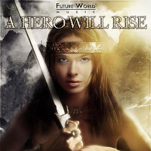 A Hero Will Rise de Future World Music