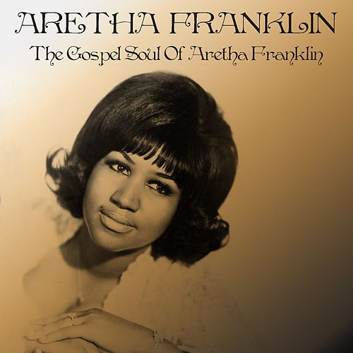 The Gospel Soul of Aretha Franklin by Aretha Franklin