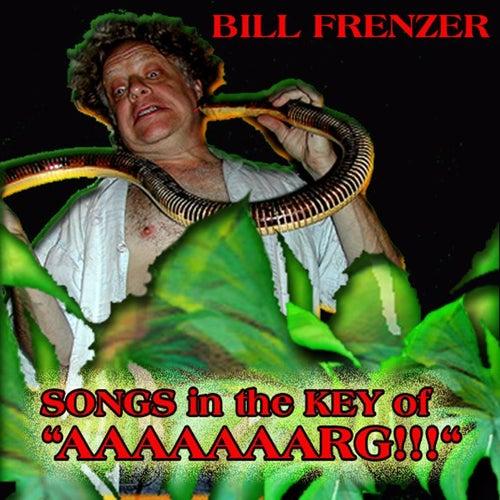 Songs In The Key Of Aaaaaaarg!!! by Bill Frenzer