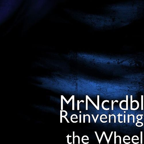 Reinventing the Wheel by MrNcrdbl
