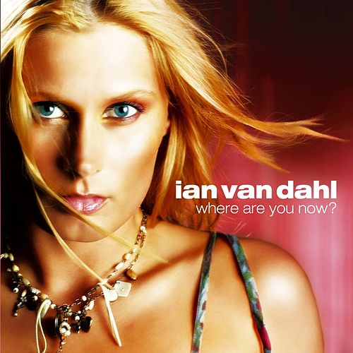 Where Are You Now ? von Ian Van Dahl