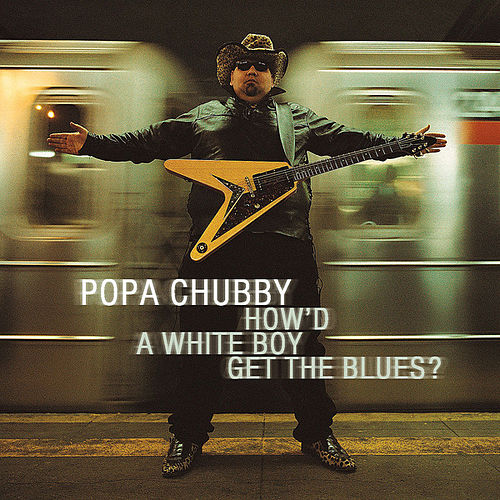 How'd a White Boy Get the Blues? de Popa Chubby