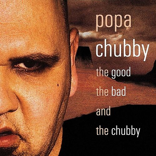 The Good the Bad and the Chubby de Popa Chubby
