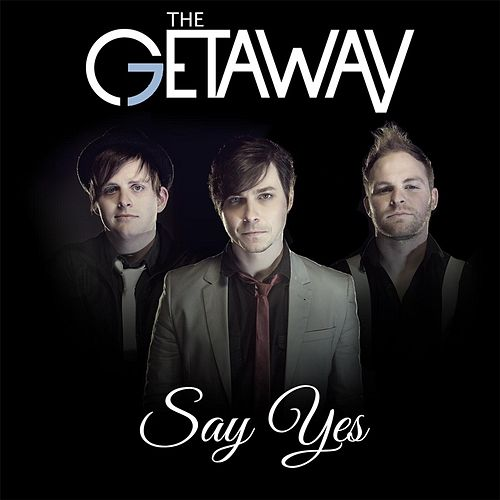 Say Yes (Acoustic Version) by The Getaway