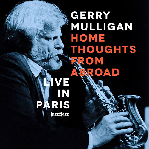 Home Thoughts from Abroad - Live in Paris de Gerry Mulligan