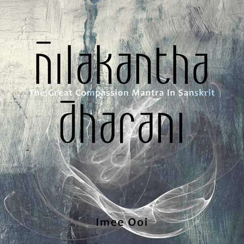 Nilakantha Dharani (The Great Compassion Mantra) by Imee Ooi