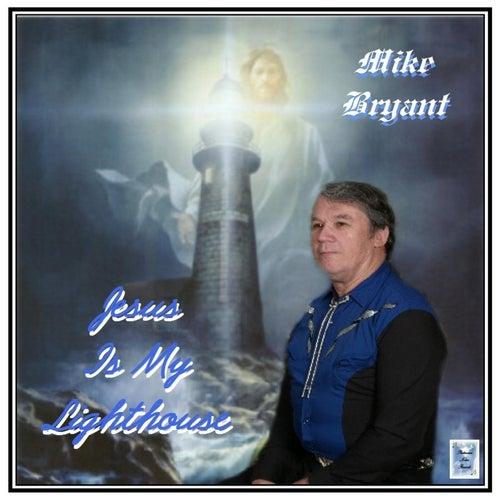 Jesus Is My Lighthouse von Mike Bryant