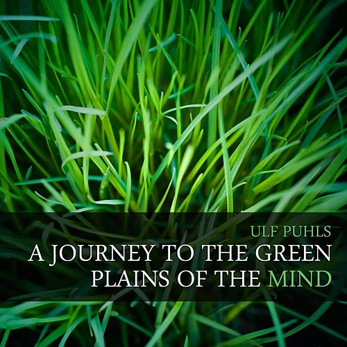 A Journey to the Green Plains of the Mind by Ulf Puhls