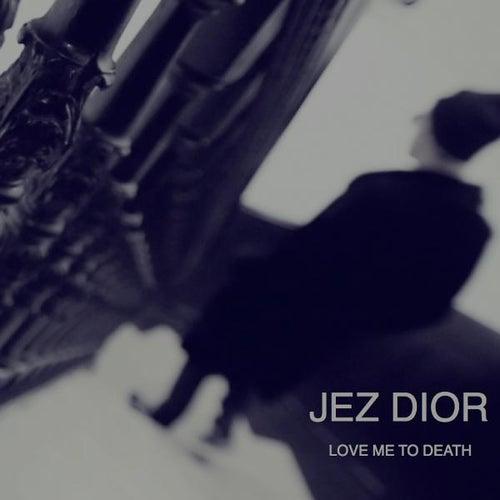 Love Me to Death von Jez Dior