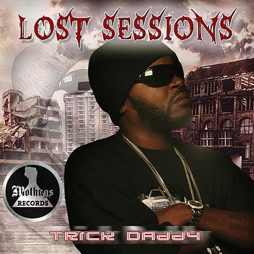 Lost Sessions de Trick Daddy