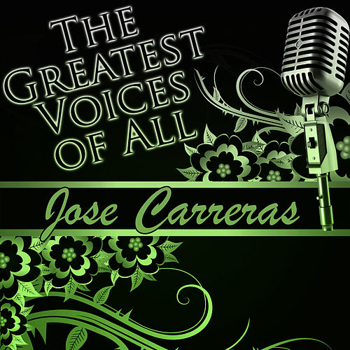 The Greatest Voices of All: Jose Carreras by Jose Carreras