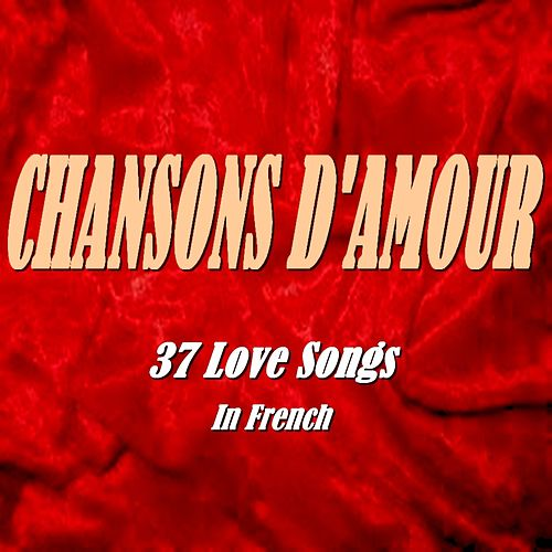 Chansons d'amour (37 Love Songs) von Various Artists