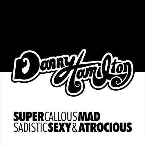 Super Callous, Mad, Sadistic, Sexy & Atrocious (Single) von Danny Hamilton