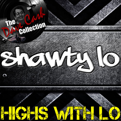 Highs With Lo - [The Dave Cash Collection] de Shawty Lo