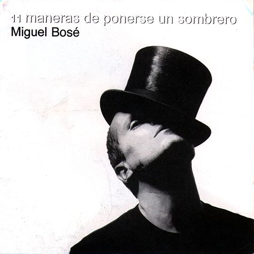 11 Maneras De Ponerse Un Sombrero de Miguel Bosé