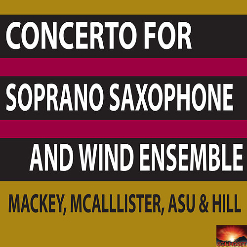Concerto for Soprano Saxophone and Wind Ensemble de Timothy McAllister