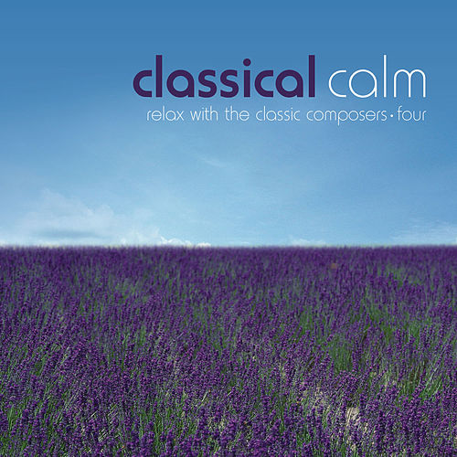 Classical Calm… Relax With The Classic Composers, Vol. 4 von Various Artists