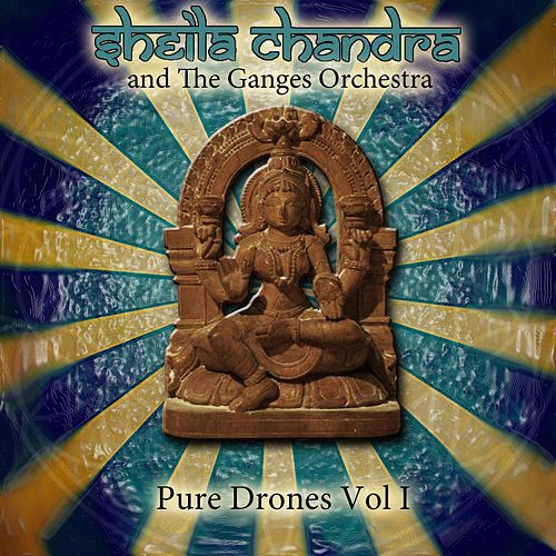 Pure Drones, Vol. I by Sheila Chandra and The Ganges Orchestra